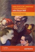 """""""Una Ética de Libertad y Solidaridad: John Stuart Mill"""". Esperanza Guisán"""